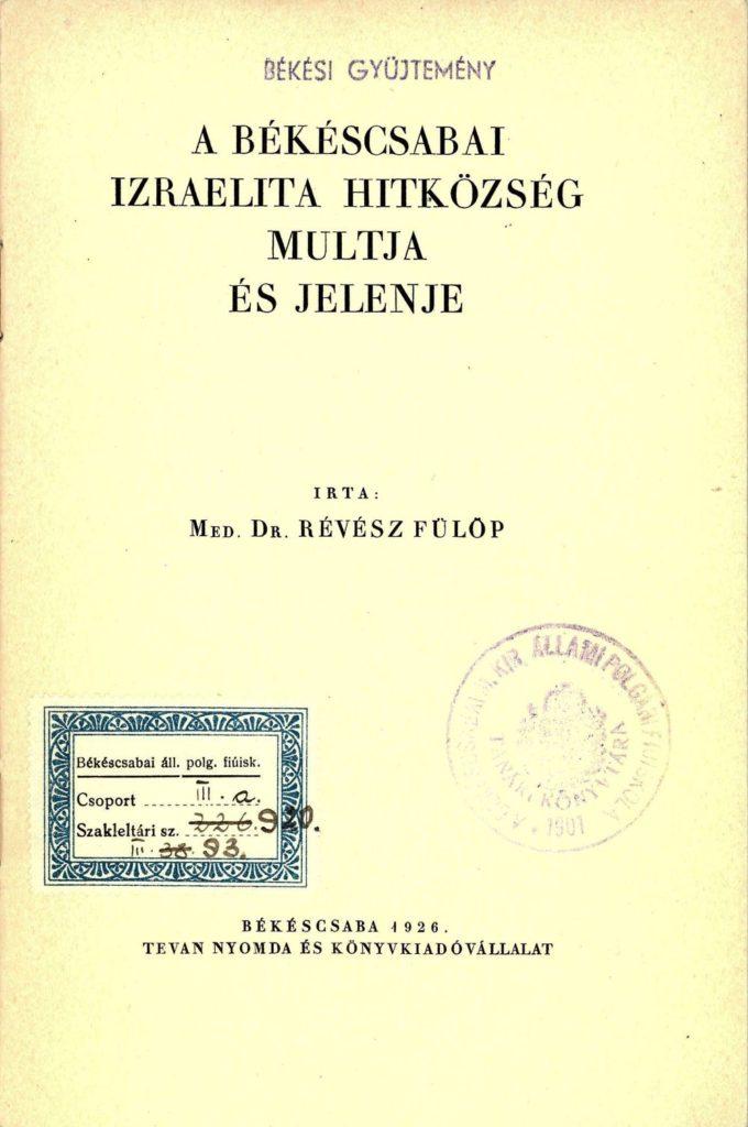 Révész Fülöp: A Békéscsabai Izraelita Hitközség múltja és jelenje. Békéscsaba : Tevan ny., 1926.