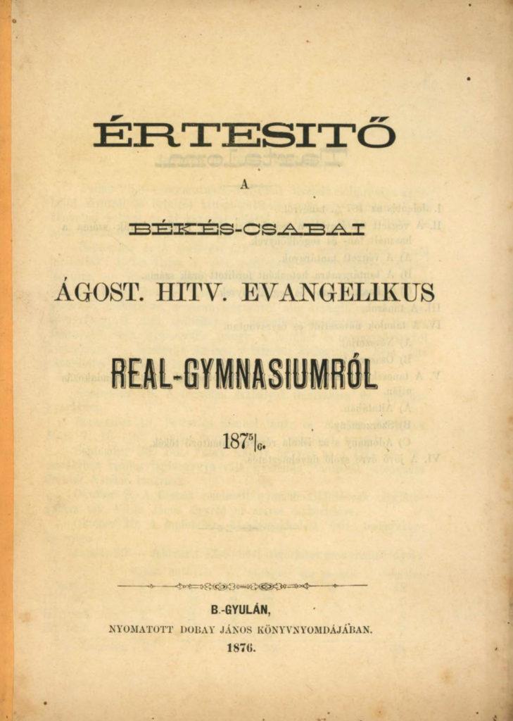 Értesitő a békés-csabai Ágost. Hitv. Evang. Real-Gymnasiumról. Békéscsaba : Real-gymn., 1876